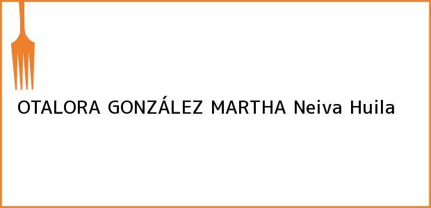 Teléfono, Dirección y otros datos de contacto para OTALORA GONZÁLEZ MARTHA, Neiva, Huila, Colombia