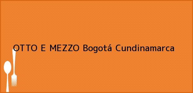 Teléfono, Dirección y otros datos de contacto para OTTO E MEZZO, Bogotá, Cundinamarca, Colombia