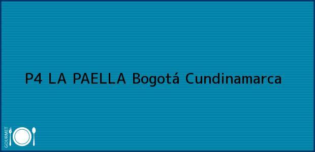 Teléfono, Dirección y otros datos de contacto para P4 LA PAELLA, Bogotá, Cundinamarca, Colombia