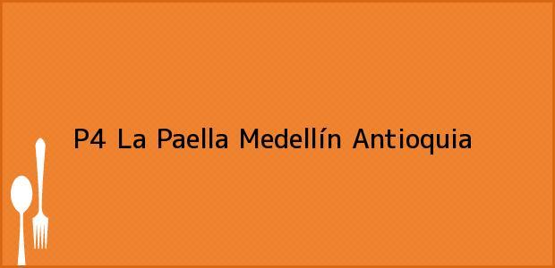 Teléfono, Dirección y otros datos de contacto para P4 La Paella, Medellín, Antioquia, Colombia