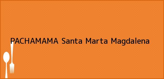 Teléfono, Dirección y otros datos de contacto para PACHAMAMA, Santa Marta, Magdalena, Colombia