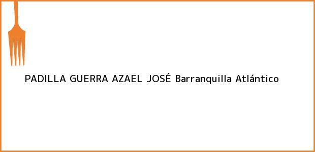 Teléfono, Dirección y otros datos de contacto para PADILLA GUERRA AZAEL JOSÉ, Barranquilla, Atlántico, Colombia