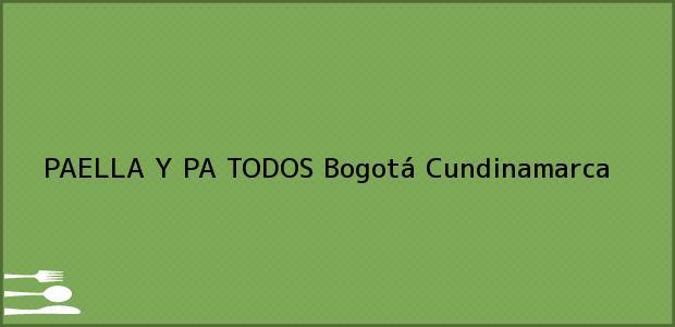 Teléfono, Dirección y otros datos de contacto para PAELLA Y PA TODOS, Bogotá, Cundinamarca, Colombia