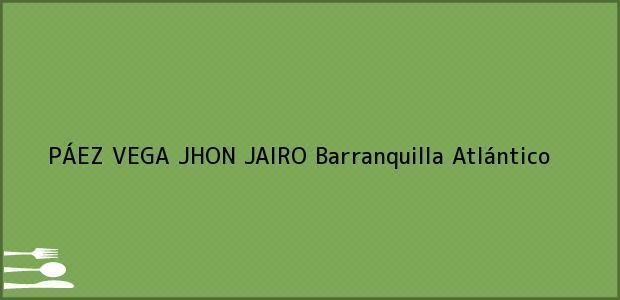 Teléfono, Dirección y otros datos de contacto para PÁEZ VEGA JHON JAIRO, Barranquilla, Atlántico, Colombia
