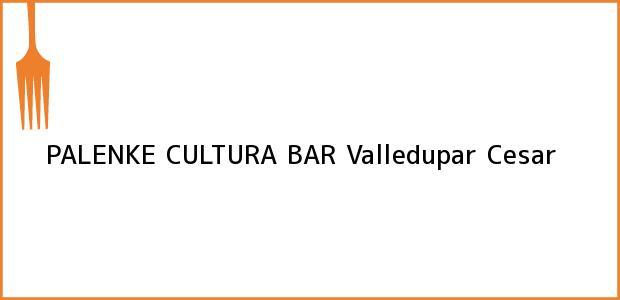 Teléfono, Dirección y otros datos de contacto para PALENKE CULTURA BAR, Valledupar, Cesar, Colombia
