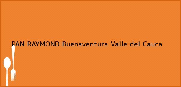 Teléfono, Dirección y otros datos de contacto para PAN RAYMOND, Buenaventura, Valle del Cauca, Colombia