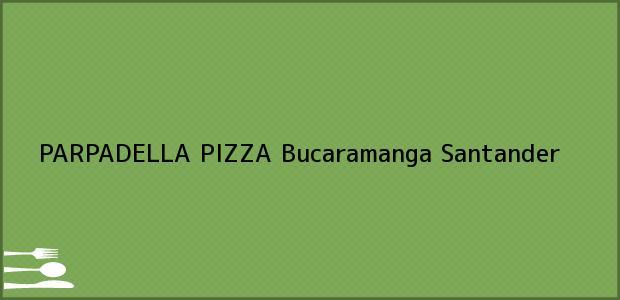 Teléfono, Dirección y otros datos de contacto para PARPADELLA PIZZA, Bucaramanga, Santander, Colombia