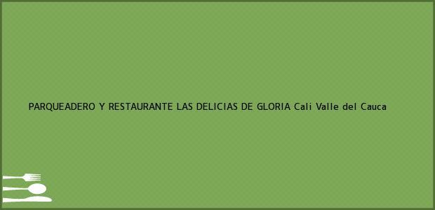 Teléfono, Dirección y otros datos de contacto para PARQUEADERO Y RESTAURANTE LAS DELICIAS DE GLORIA, Cali, Valle del Cauca, Colombia