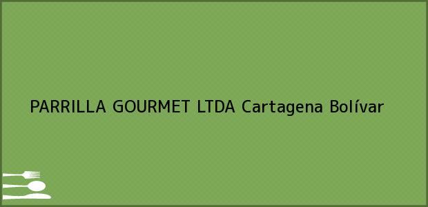 Teléfono, Dirección y otros datos de contacto para PARRILLA GOURMET LTDA, Cartagena, Bolívar, Colombia