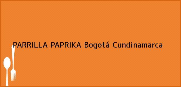 Teléfono, Dirección y otros datos de contacto para PARRILLA PAPRIKA, Bogotá, Cundinamarca, Colombia