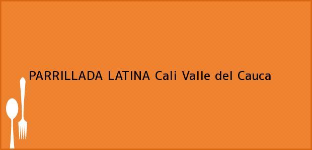 Teléfono, Dirección y otros datos de contacto para PARRILLADA LATINA, Cali, Valle del Cauca, Colombia