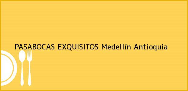 Teléfono, Dirección y otros datos de contacto para PASABOCAS EXQUISITOS, Medellín, Antioquia, Colombia