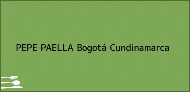 Teléfono, Dirección y otros datos de contacto para PEPE PAELLA, Bogotá, Cundinamarca, Colombia