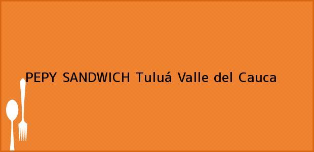 Teléfono, Dirección y otros datos de contacto para PEPY SANDWICH, Tuluá, Valle del Cauca, Colombia