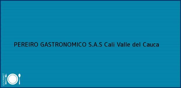 Teléfono, Dirección y otros datos de contacto para PEREIRO GASTRONOMICO S.A.S, Cali, Valle del Cauca, Colombia