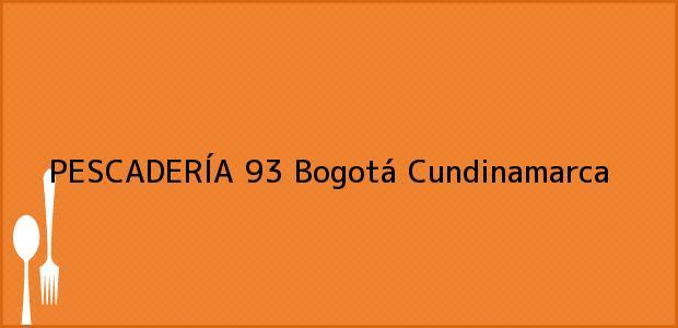 Teléfono, Dirección y otros datos de contacto para PESCADERÍA 93, Bogotá, Cundinamarca, Colombia