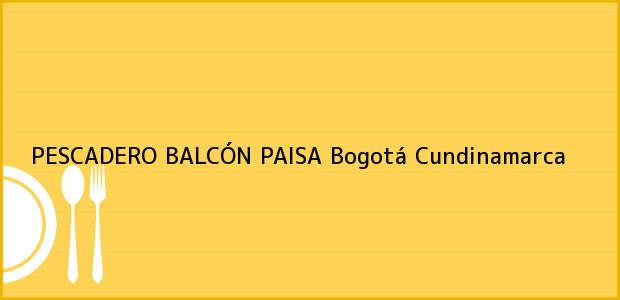 Teléfono, Dirección y otros datos de contacto para PESCADERO BALCÓN PAISA, Bogotá, Cundinamarca, Colombia
