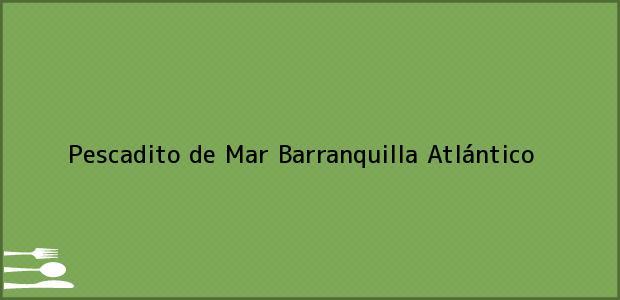 Teléfono, Dirección y otros datos de contacto para Pescadito de Mar, Barranquilla, Atlántico, Colombia