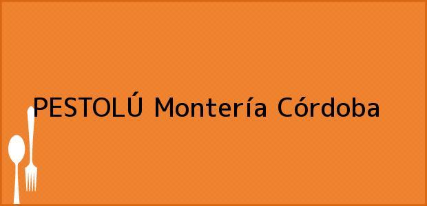 Teléfono, Dirección y otros datos de contacto para PESTOLÚ, Montería, Córdoba, Colombia