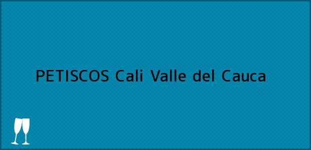 Teléfono, Dirección y otros datos de contacto para PETISCOS, Cali, Valle del Cauca, Colombia