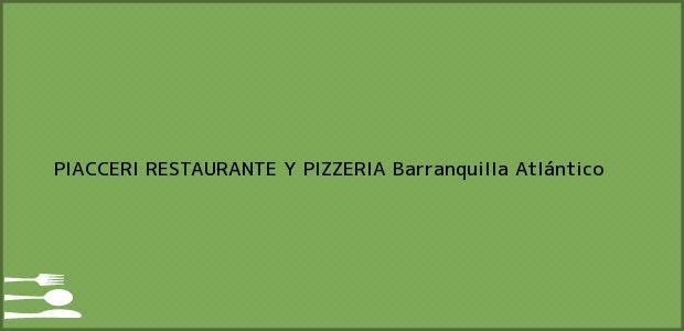 Teléfono, Dirección y otros datos de contacto para PIACCERI RESTAURANTE Y PIZZERIA, Barranquilla, Atlántico, Colombia