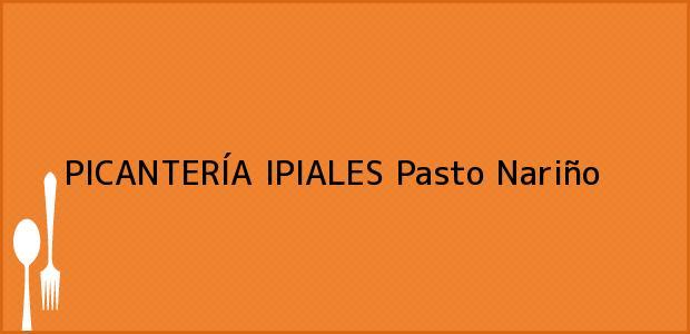Teléfono, Dirección y otros datos de contacto para PICANTERÍA IPIALES, Pasto, Nariño, Colombia