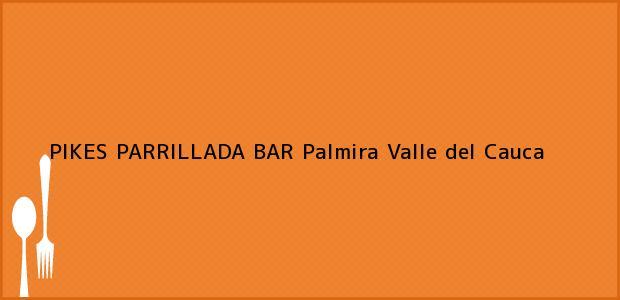 Teléfono, Dirección y otros datos de contacto para PIKES PARRILLADA BAR, Palmira, Valle del Cauca, Colombia
