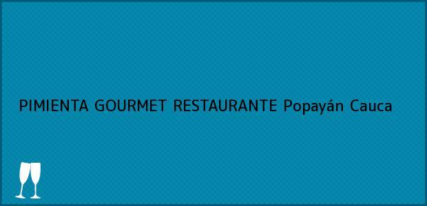Teléfono, Dirección y otros datos de contacto para PIMIENTA GOURMET RESTAURANTE, Popayán, Cauca, Colombia