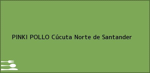 Teléfono, Dirección y otros datos de contacto para PINKI POLLO, Cúcuta, Norte de Santander, Colombia