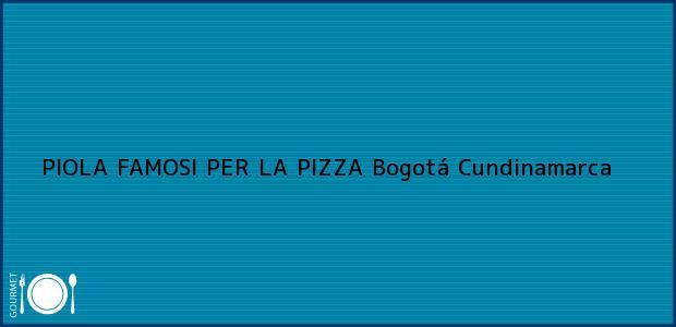 Teléfono, Dirección y otros datos de contacto para PIOLA FAMOSI PER LA PIZZA, Bogotá, Cundinamarca, Colombia