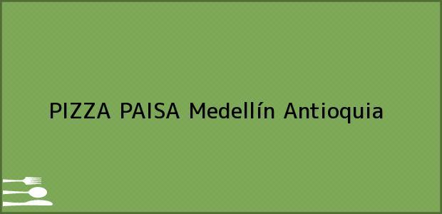 Teléfono, Dirección y otros datos de contacto para PIZZA PAISA, Medellín, Antioquia, Colombia