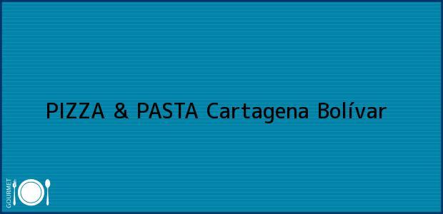 Teléfono, Dirección y otros datos de contacto para PIZZA & PASTA, Cartagena, Bolívar, Colombia