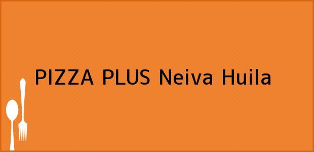 Teléfono, Dirección y otros datos de contacto para PIZZA PLUS, Neiva, Huila, Colombia