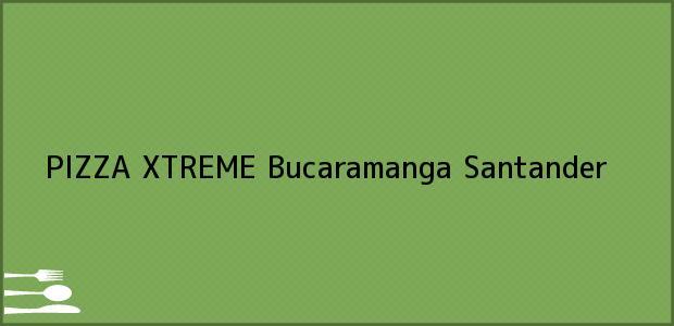 Teléfono, Dirección y otros datos de contacto para PIZZA XTREME, Bucaramanga, Santander, Colombia