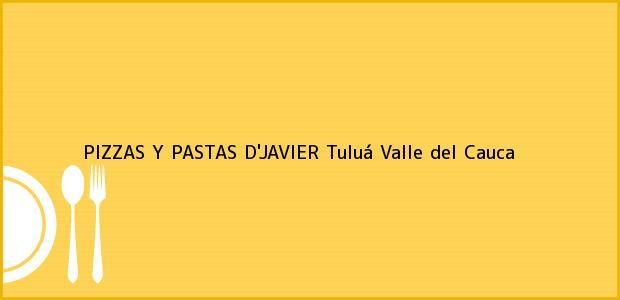 Teléfono, Dirección y otros datos de contacto para PIZZAS Y PASTAS D'JAVIER, Tuluá, Valle del Cauca, Colombia