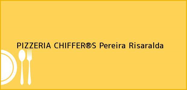 Teléfono, Dirección y otros datos de contacto para PIZZERIA CHIFFER®S, Pereira, Risaralda, Colombia