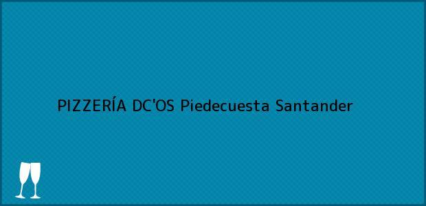 Teléfono, Dirección y otros datos de contacto para PIZZERÍA DC'OS, Piedecuesta, Santander, Colombia