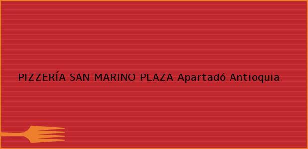 Teléfono, Dirección y otros datos de contacto para PIZZERÍA SAN MARINO PLAZA, Apartadó, Antioquia, Colombia