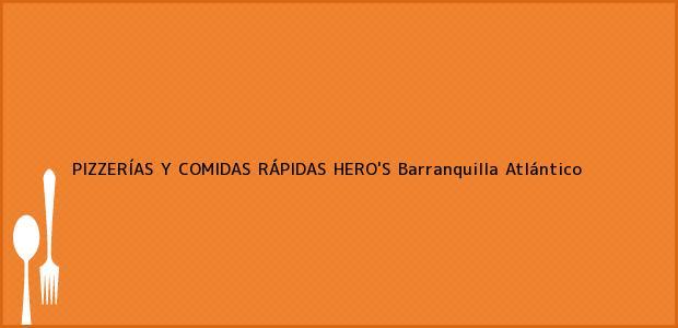 Teléfono, Dirección y otros datos de contacto para PIZZERÍAS Y COMIDAS RÁPIDAS HERO'S, Barranquilla, Atlántico, Colombia