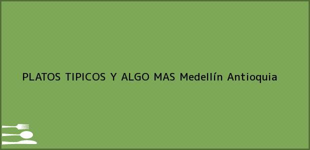 Teléfono, Dirección y otros datos de contacto para PLATOS TIPICOS Y ALGO MAS, Medellín, Antioquia, Colombia