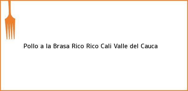 Teléfono, Dirección y otros datos de contacto para Pollo a la Brasa Rico Rico, Cali, Valle del Cauca, Colombia
