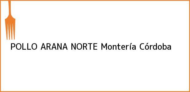 Teléfono, Dirección y otros datos de contacto para POLLO ARANA NORTE, Montería, Córdoba, Colombia