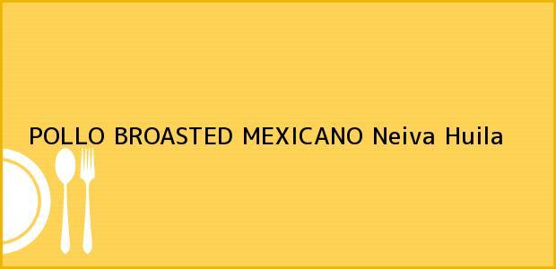 Teléfono, Dirección y otros datos de contacto para POLLO BROASTED MEXICANO, Neiva, Huila, Colombia