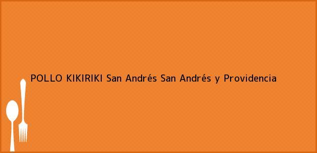 Teléfono, Dirección y otros datos de contacto para POLLO KIKIRIKI, San Andrés, San Andrés y Providencia, Colombia