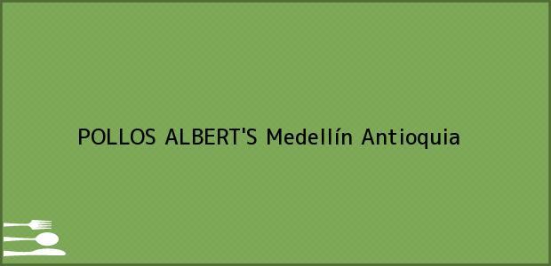 Teléfono, Dirección y otros datos de contacto para POLLOS ALBERT'S, Medellín, Antioquia, Colombia
