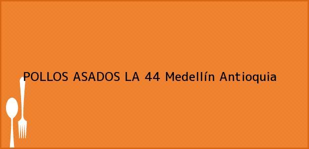 Teléfono, Dirección y otros datos de contacto para POLLOS ASADOS LA 44, Medellín, Antioquia, Colombia