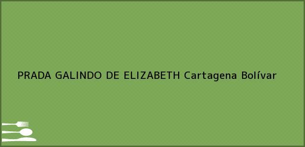 Teléfono, Dirección y otros datos de contacto para PRADA GALINDO DE ELIZABETH, Cartagena, Bolívar, Colombia
