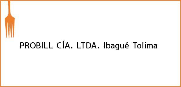 Teléfono, Dirección y otros datos de contacto para PROBILL CÍA. LTDA., Ibagué, Tolima, Colombia
