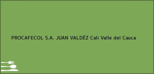 Teléfono, Dirección y otros datos de contacto para PROCAFECOL S.A. JUAN VALDÉZ, Cali, Valle del Cauca, Colombia