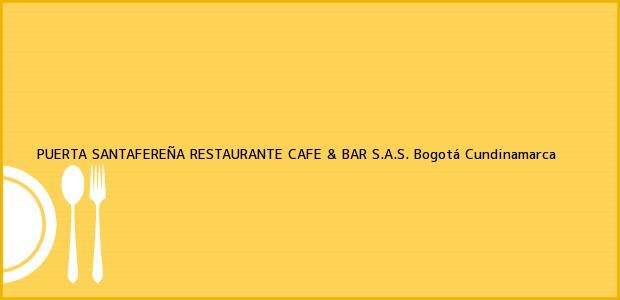 Teléfono, Dirección y otros datos de contacto para PUERTA SANTAFEREÑA RESTAURANTE CAFE & BAR S.A.S., Bogotá, Cundinamarca, Colombia